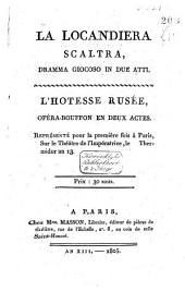 La locandiera scaltra: dramma giocoso in due atti. L'hôtesse rusée; opéra-bouffon en deux actes. Représenté pour la première fois à Paris, sur le théâtre de l'Impératrice, le thermidor an 13 ...