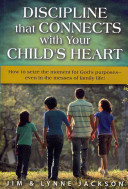 Discipline That Connects with Your Child s Heart