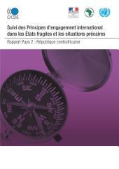Conflits et fragilité Suivi des Principes pour l'engagement international dans les États fragiles et les situations précaires : République Centrafricaine