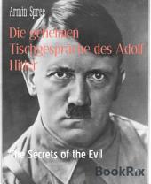 Die geheimen Tischgespräche des Adolf Hitler: The Secrets of the Evil