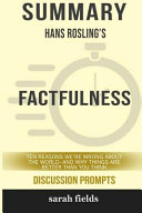 Summary: Hans Rosling's Factfulness: Ten Reasons We're Wrong About the World-- and Why Things Are Better Than You Think