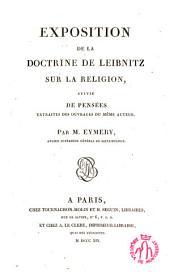 Exposition de la doctrine de Leibnitz sur la religion: Suivi de pensées extraites des ouvrages du même auteur