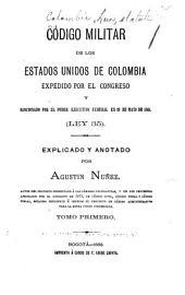 Código militar: expedido por el Congreso y sancionado por el poder ejecutivo federal en 20 de mayo de 1881 : ley 35, Volúmenes 1-2