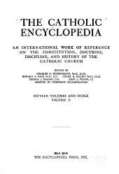 The Catholic Encyclopedia: An International Work of Reference on the Constitution, Doctrine, Discipline, and History of the Catholic Church, Volume 10