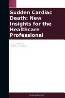 Sudden Cardiac Death: New Insights for the Healthcare Professional: 2012 Edition