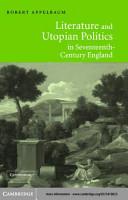 Literature and Utopian Politics in Seventeenth Century England PDF