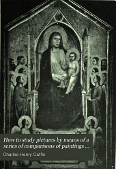 How to Study Pictures: By Means of a Series of Comparisons of Paintings and Painters from Cimabue to Monet, with Historical and Biographical Summaries and Appreciations of the Painters' Motives and Methods