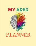 My ADHD Planner: Daily Weekly and Monthly Planner for Organizing Your Life