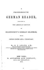 A Progressive German Reader: Adapted to the American Edition of Ollendorff's German Grammar ...