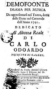 Demofoonte drama per musica da rappresentarsi nel teatro, detto delle Dame nel carnevale dell'anno 1741. Dedicato al altezza reale di Carlo Odoardo principe di Galles [la musica è del signor Andrea Bernasconi]