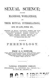 Sexual Science, Including Manhood, Womanhood, and Their Mutual Interrelations: Love, Its Laws, Power Etc. ... as Taught by Phrenology