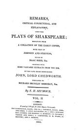 Remarks, Critical, Conjectural and Explanatory Upon the Plays of Shakespeare: Resulting from a Collation of the Early Copies, with that of Johnson and Steevens, Ed. by Isaac Reed Together with Some Valuable Extracts from the Mss. of the Late Right Honourable John, Lord Chedworth. Dedicated to Richard Brinsley Sheridan, Volume 2