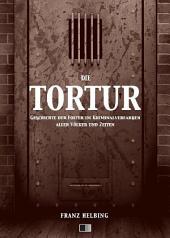 Die Tortur. Geschichte der Folter im Kriminalverfahren aller Völker und Zeiten.