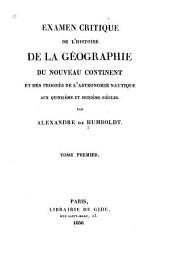 Examen critique de l'histoire de la géographie du nouveau continent: et des progrès de l'astronomie nautique aux 15 me et 16 me siècles, Volume1