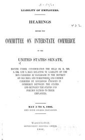 Liability of Employers: Hearings Before the Committee on Interstate Commerce of the United States Senate, Having Under Consideration the Bills (H. R. 239, S. 156, and S. 1657)