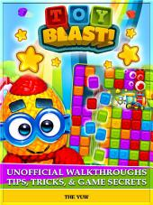 Toy Blast! Unofficial Walkthroughs Tips, Tricks, & Game Secrets