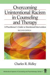 Overcoming Unintentional Racism in Counseling and Therapy: A Practitioner's Guide to Intentional Intervention, Edition 2