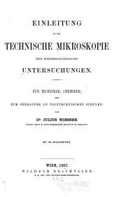 Einleitung in die technische Mikroskopie nebst mikroskopisch-technischen Untersuchungen. Für Techniker, Chemiker, und zum Gebrauche an polytechnischen Schulen