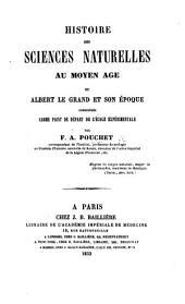 Histoire des sciences naturelles au moyen âge, ou Albert le Grand et son époque considérés comme point de départ de l'école expérimentale