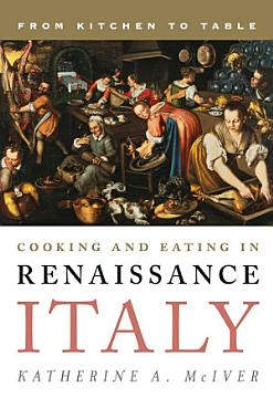 Cooking and Eating in Renaissance Italy PDF