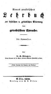 Neues praktisches Lehrbuch zur faßlichen und gründlichen Erlernung der griechischen Sprache: I. Kursus
