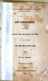 The Connexion Between the Mechanic Arts and the Welfare of States: An Address, Delivered Before the Mechanics of Troy, ... on the 4. of July, 1825