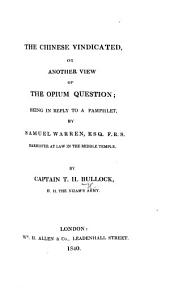 """The Chinese Vindicated, Or, Another View of the Opium Question; Being in Reply to a Pamphlet by Samuel Warren [entitled """"The Opium Question""""]."""