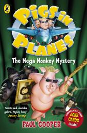 Pigs in Planes: The Mega Monkey Mystery: The Mega Monkey Mystery