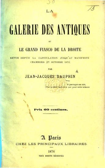 La Galerie des antiques  ou le Grand fiasco de la droite revue depuis la capitulation jusqu au manifeste Chambord  27 octobre 1873 PDF