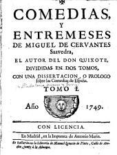 Comedias y entremeses de Miguel de Cervantes Saavedra, el autor del Don Quixote: divididas en dos tomos, con una dissertacion, o prologo sobre las comedias de España