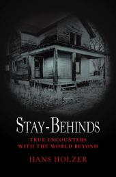 Stay-Behinds: True Encounters with the World Beyond