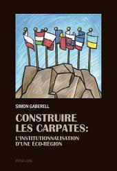 Construire les Carpates: L'Institutionnalisation d'une Éco-Region