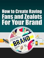 Create Raving Fans and Zealots For Your Brand PDF