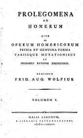 Prolegomena ad Homerum, sive de operum Homericorum prisca et genuina forma variisque mutationibus et probabili ratione emendandi
