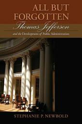 All But Forgotten: Thomas Jefferson and the Development of Public Administration