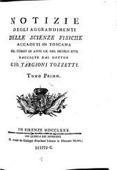Notizie degli aggrandimenti delle scienze fisiche: accaduti in Toscana nel corso di anni LX. del secolo XVII., Volume 1