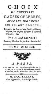Choix de nouvelles causes célebres, avec les jugemens qui les ont décidées, extraites du Journal des causes célebres, depuis son origine jusques & compris l'année 1782: Volume10