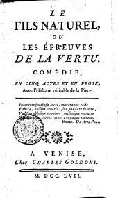 Le fils naturel, ou Les épreuves de la vertu. Comédie en cinq actes et en prose, avec l'histoire véritable de la piece