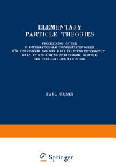 Elementary Particle Theories: Proceedings of the V. Internationale Universitätswochen für Kernphysik 1966 der Karl-Franzens-Universität Graz, at Schladming (Steiermark, Austria) 24th February–9th March 1966