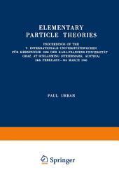 Elementary Particle Theories: Proceedings of the V. Internationale Universitätswochen für Kernphysik 1966 der Karl-Franzens-Universität Graz, at Schladming (Steiermark, Austria) 24th February–9th March 1966