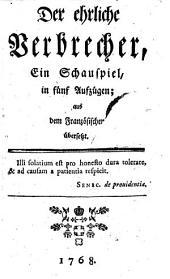 """""""Der"""" ehrliche Verbrecher. Ein Schauspiel in 5 Aufz. Aus dem Franz. übers. (2. Aufl.)"""