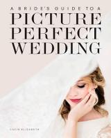 A Bride s Guide to a Picture Perfect Wedding PDF