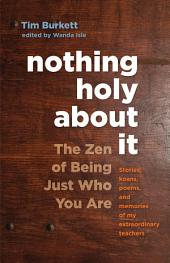 Nothing Holy about It: The Zen of Being Just Who You Are
