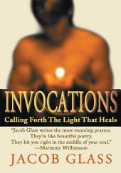 Invocations: Calling Forth The Light That Heals