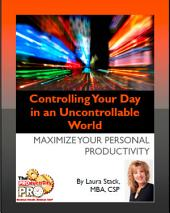 Controlling Your Day in an Uncontrollable World: Maximinze Your Personal Productivity