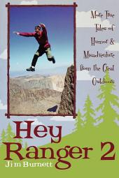 Hey Ranger 2: More True Tales of Humor & Misadventure from the Great Outdoors