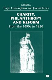Charity, Philanthropy and Reform: From the 1690s to 1850