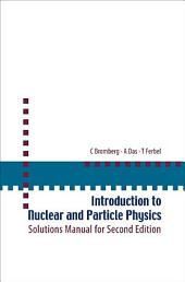 Introduction to Nuclear and Particle Physics: Solutions Manual for Second Edition of Text by Das and Ferbel