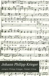 Johann Philipp Krieger: eine Sammlung von Kantaten, einer Weihnachts-Andacht, einer Bergräbnis-Andacht, Arien und Duette aus seinen Singspielen, zwei Sonaten für Violine, Viola da Gamba und Bassus continuus und zwei Partien aus der Lustigen Feldmusik zu 4 Instrumenten
