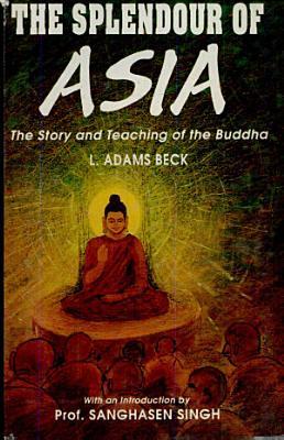 Splendour Of Asia   The Story Of Teaching Of The Buddha PDF